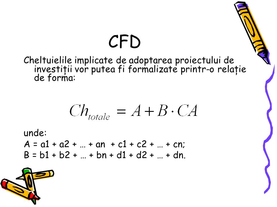 CFD Cheltuielile implicate de adoptarea proiectului de investiţii vor putea fi formalizate printr-o relaţie de forma: