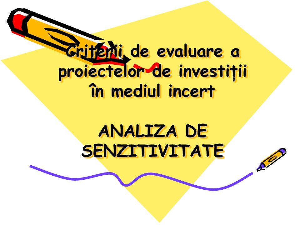 Criterii de evaluare a proiectelor de investiţii în mediul incert ANALIZA DE SENZITIVITATE