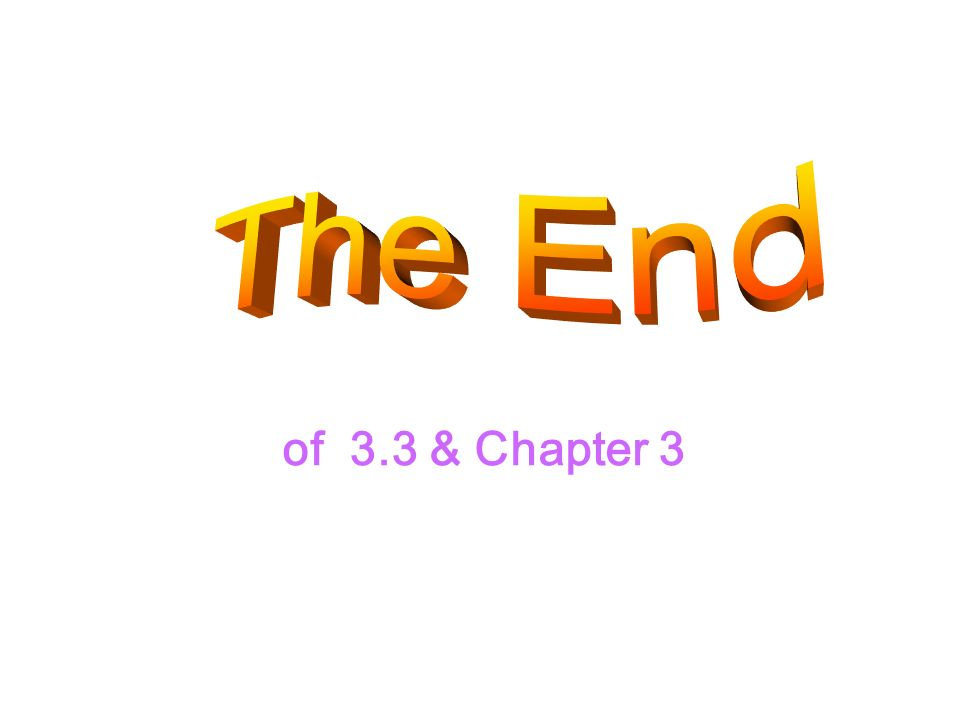 The End of 3.3 & Chapter 3