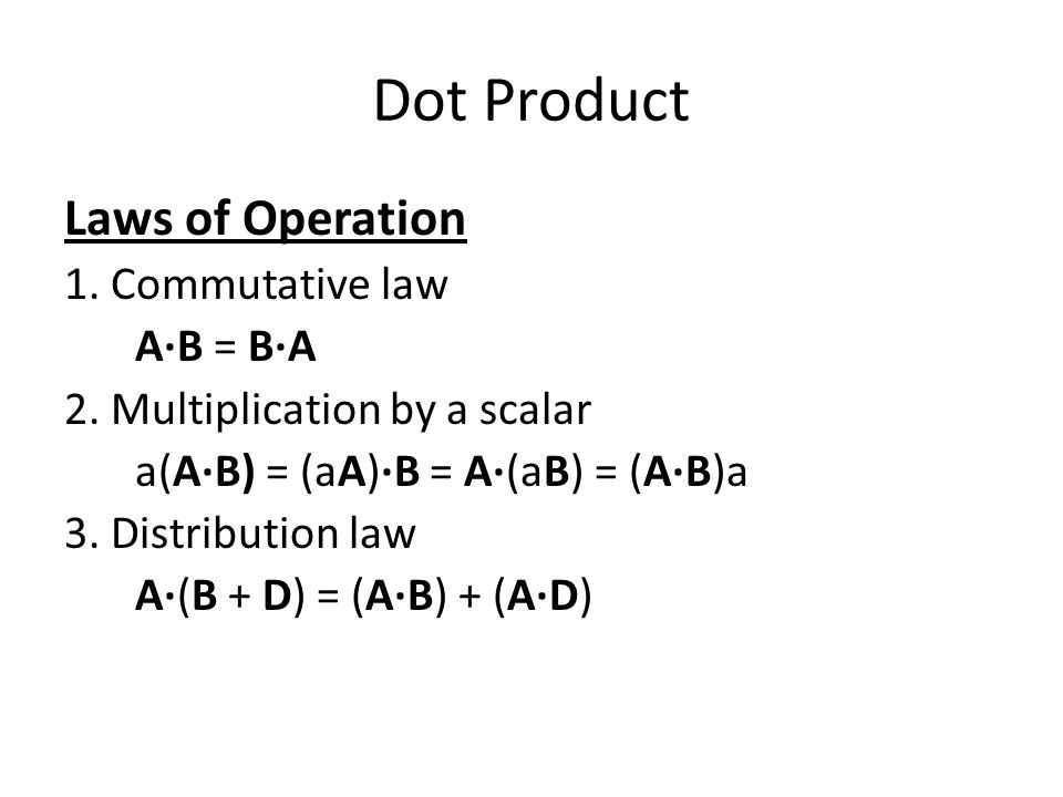 Dot Product Laws of Operation 1. Commutative law A·B = B·A