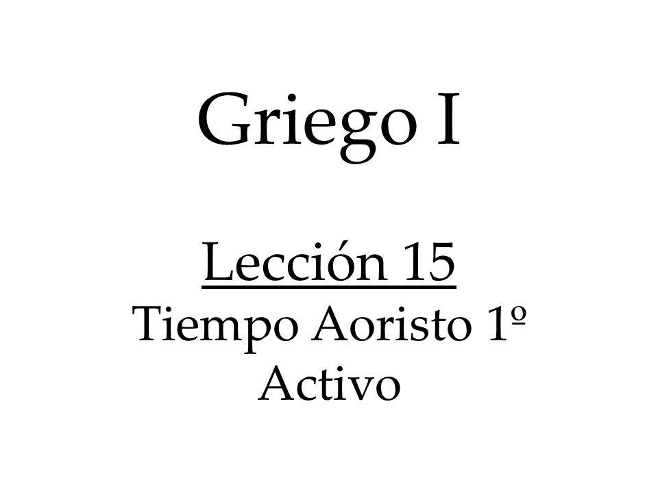 Griego I Lección 15 Tiempo Aoristo 1º Activo