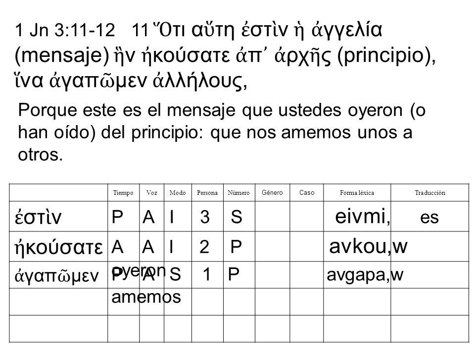 1 Jn 3:11-12 11 Ὅτι αὕτη ἐστὶν ἡ ἀγγελία (mensaje) ἣν ἠκούσατε ἀπ᾽ ἀρχῆς (principio), ἵνα ἀγαπῶμεν ἀλλήλους,