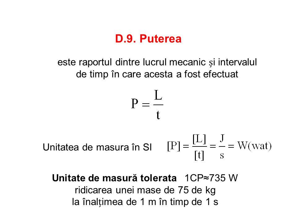 D.9. Puterea este raportul dintre lucrul mecanic și intervalul