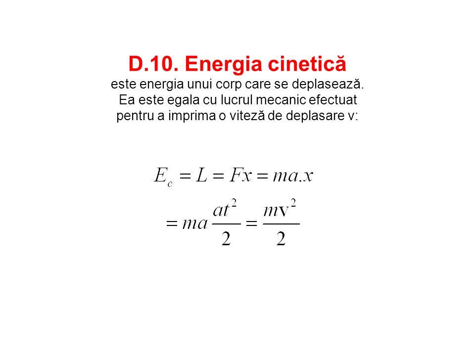 D. 10. Energia cinetică este energia unui corp care se deplasează