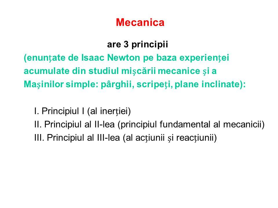 Mecanica are 3 principii (enunțate de Isaac Newton pe baza experienței