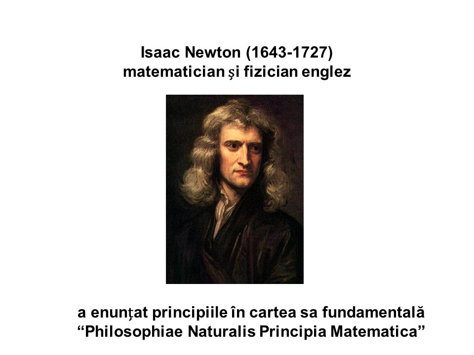 Isaac Newton (1643-1727) matematician și fizician englez
