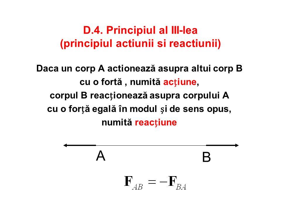D.4. Principiul al III-lea (principiul actiunii si reactiunii)