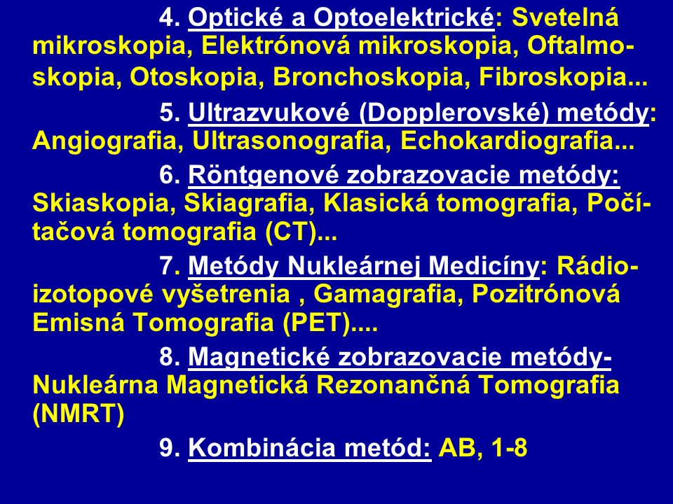 4. Optické a Optoelektrické: Svetelná mikroskopia, Elektrónová mikroskopia, Oftalmo-skopia, Otoskopia, Bronchoskopia, Fibroskopia...
