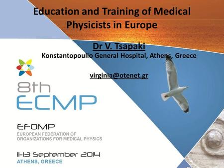 Education and Training of Medical Physicists in Europe Dr V. Tsapaki Konstantopoulio General Hospital, Athens, Greece