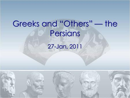 "Greeks and ""Others"" — the Persians 27-Jan, 2011. Thematic (i.e., ""regular"") Active Imperfect Thematic 2 nd Aorist Stem from which princPrt? – 3 rd λείπω?"