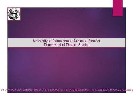 University of Peloponnese, School of Fine Art Department of Theatre Studies University of Peloponnese, School of Fine Art Department of Theatre Studies.