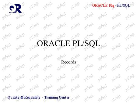 ORACLE PL/SQL Records. Εγγραφές (Records) DECLARE TYPE t_Rec1Type IS RECORD ( Field1 NUMBER, Field2 VARCHAR2(5)); TYPE t_Rec2Type IS RECORD ( Field1 NUMBER,