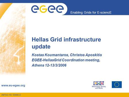INFSO-RI-508833 Enabling Grids for E-sciencE www.eu-egee.org Hellas Grid infrastructure update Kostas Koumantaros, Christos Aposkitis EGEE-HellasGrid Coordination.
