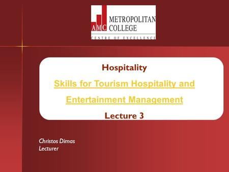Hospitality Skills for Tourism Hospitality and Entertainment Management Lecture 3 Christos Dimas Lecturer.