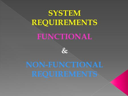SYSTEM REQUIREMENTS FUNCTIONAL & NON-FUNCTIONAL REQUIREMENTS.