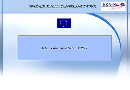 GREEK MOBILITY CENTRES NETWORK Action Plan Greek Network 2005.