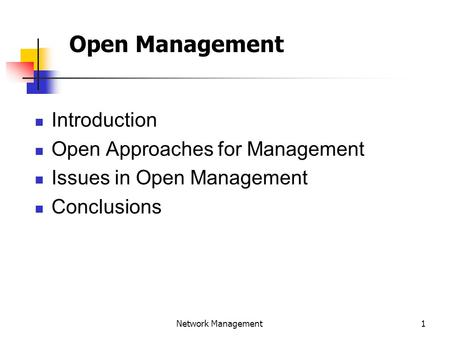 1 Network Management Open Management Introduction Open Approaches for Management Issues in Open Management Conclusions.