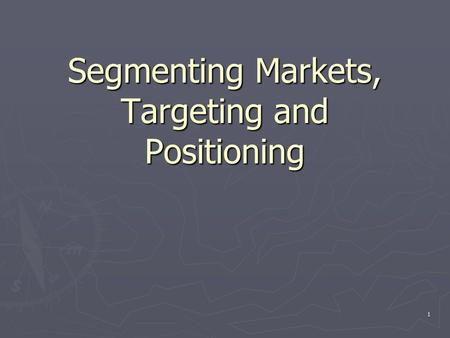 1 Segmenting Markets, Targeting and Positioning. 2 Market Segmentation Defining Reasons for Using Market  Customer Analysis  Competitor Analysis  Effective.