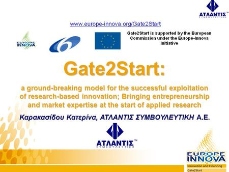 Gate2Start: a ground-breaking model for the successful exploitation of research-based innovation; Bringing entrepreneurship and market expertise at the.