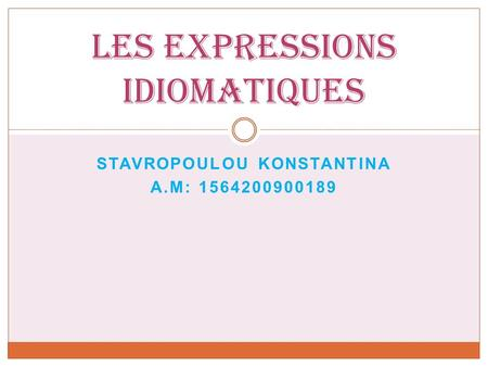 STAVROPOULOU KONSTANTINA Α.Μ: 1564200900189 Les expressions idiomatiques.