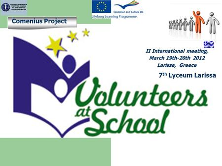7 th Lyceum Larissa Comenius Project II International meeting, March 19th-20th 2012 Larissa, Greece.