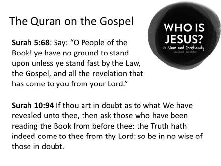 "The Quran on the Gospel Surah 5:68: Say: ""O People of the Book! ye have no ground to stand upon unless ye stand fast by the Law, the Gospel, and all the."
