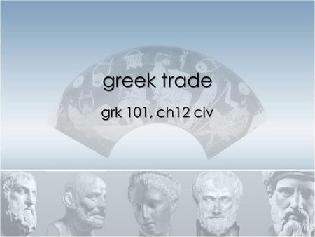 "Greek trade grk 101, ch12 civ. Some vocab. … apoikia, ""colony"" metropolis, ""mother city"" emporion, ""market"" –outside town –overseas trading post  Al."