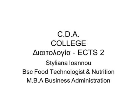 C.D.A. COLLEGE Διαιτολογία - ECTS 2 Styliana Ioannou Bsc Food Technologist & Nutrition M.B.A Business Administration.