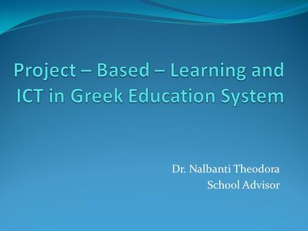 Dr. Nalbanti Theodora School Advisor. Greek Educational System.