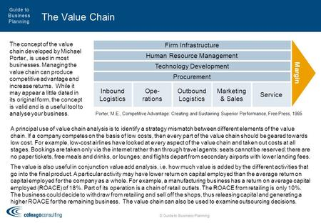 Guide to Business Planning The Value Chain © Guide to Business Planning A principal use of value chain analysis is to identify a strategy mismatch between.