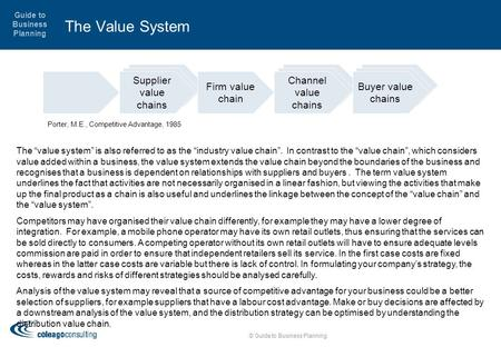 "Guide to Business Planning The Value System © Guide to Business Planning The ""value system"" is also referred to as the ""industry value chain"". In contrast."