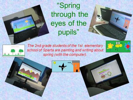 """Spring through the eyes of the pupils"" The 2nd grade students of the 1st elementary school of Sparta are painting and writing about spring (with the computer)."
