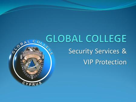 GLOBAL COLLEGE Security Services & VIP Protection.