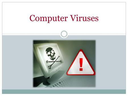 Computer Viruses Introduce yourself and explain why you are giving this presentation.