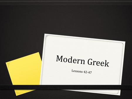 Modern Greek Lessons 42-47.