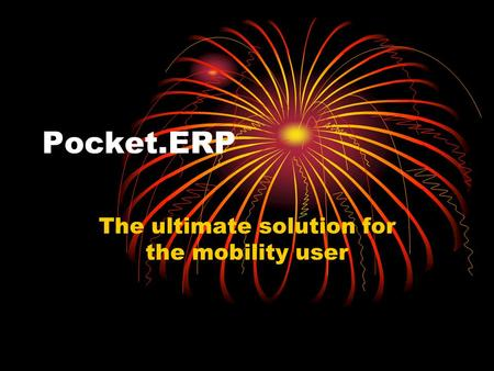 Pocket.ERP The ultimate solution for the mobility user.
