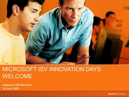 MICROSOFT ISV INNOVATION DAYS: WELCOME Integration With Microsoft. 18 June, 2008.