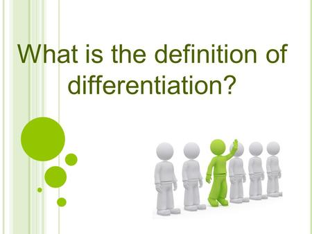 What is the definition of differentiation?. Differentiation is an approach to teaching that attempts to ensure that all students learn well, despite their.