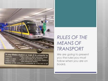 RULES OF THE MEANS OF TRANSPORT We are going to present you the rules you must follow when you are on board.