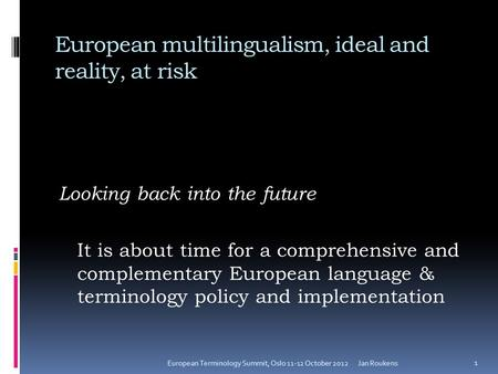 European multilingualism, ideal and reality, at risk Looking back into the future It is about time for a comprehensive and complementary European language.