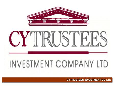 CYTRUSTEES INVESTMENT CO LTD. Κύρια Δραστηριότητα •Διεξαγωγή εργασιών Εταιρείας επενδύσεων κλειστού τύπου (closed-ended investment company)