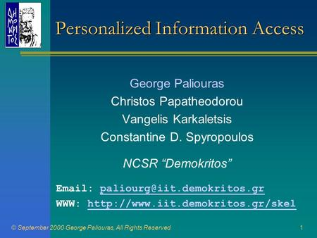 © September 2000 George Paliouras, All Rights Reserved1 Personalized Information Access George Paliouras Christos Papatheodorou Vangelis Karkaletsis Constantine.