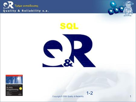 1 Copyright © 2006 Quality & Reliability SQL 1-2.