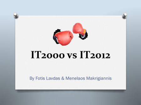 IT2000 vs IT2012 By Fotis Lavdas & Menelaos Makrigiannis.