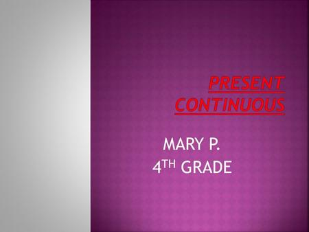 PRESENT CONTINUOUS MARY P. 4TH GRADE.