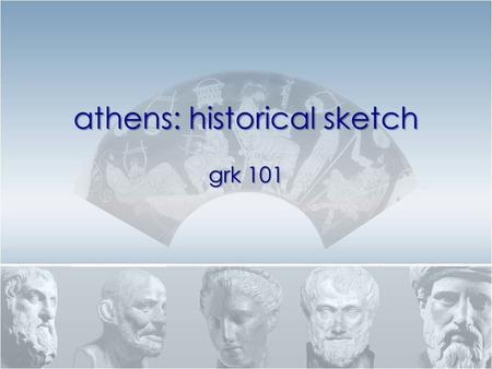 Athens: historical sketch grk 101. Quiz-Quote... εἶναι δὲ γλυκὺν ὧδε φίλοις, ἐχθροῖσι δὲ πικρόν.