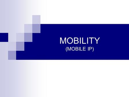 MOBILITY (MOBILE IP).