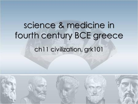 Science & medicine in fourth century BCE greece ch11 civilization, grk101.