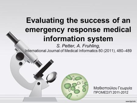 Evaluating the success of an emergency response medical information system S. Petter, A. Fruhling, International Journal of Medical Informatics 80 (2011),