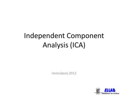 Independent Component Analysis (ICA) Ιανουάριος 2012.